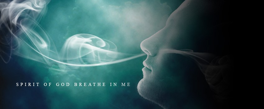 spirit-of-god-breathe-in-me